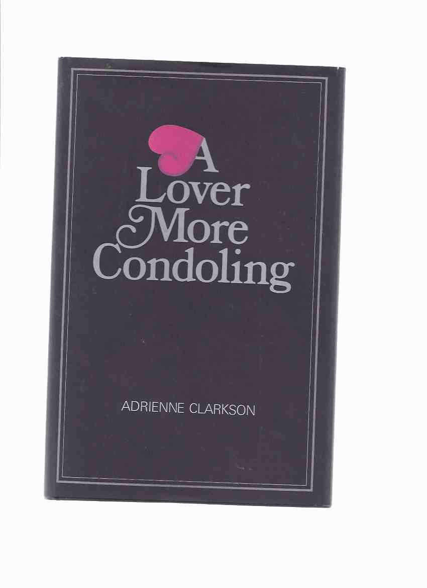 Image for A Lover More Condoling -by Adrienne Clarkson