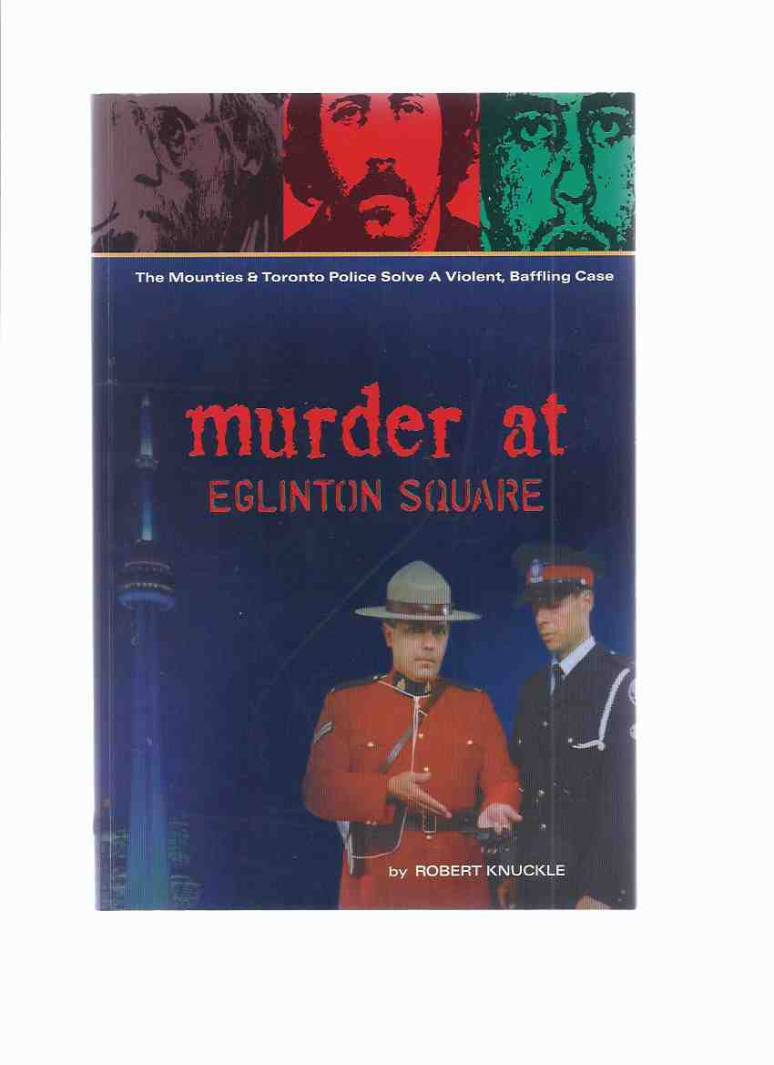 Image for Murder at Eglinton  Square:  The Mounties and Toronto Police Solve a Violent, Baffling Case ----a Signed Copy  ( RCMP / R.C.M.P. / Royal Canadian Mounted Police )