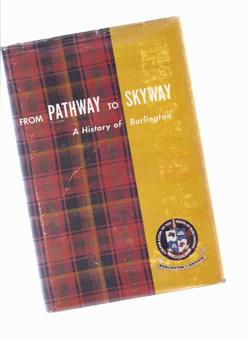 Image for From Pathway to Skyway: A History of Burlington / Burlington Centennial Committee ---signed By Claire Emery and Barbara Ford   ( Ontario Local History )