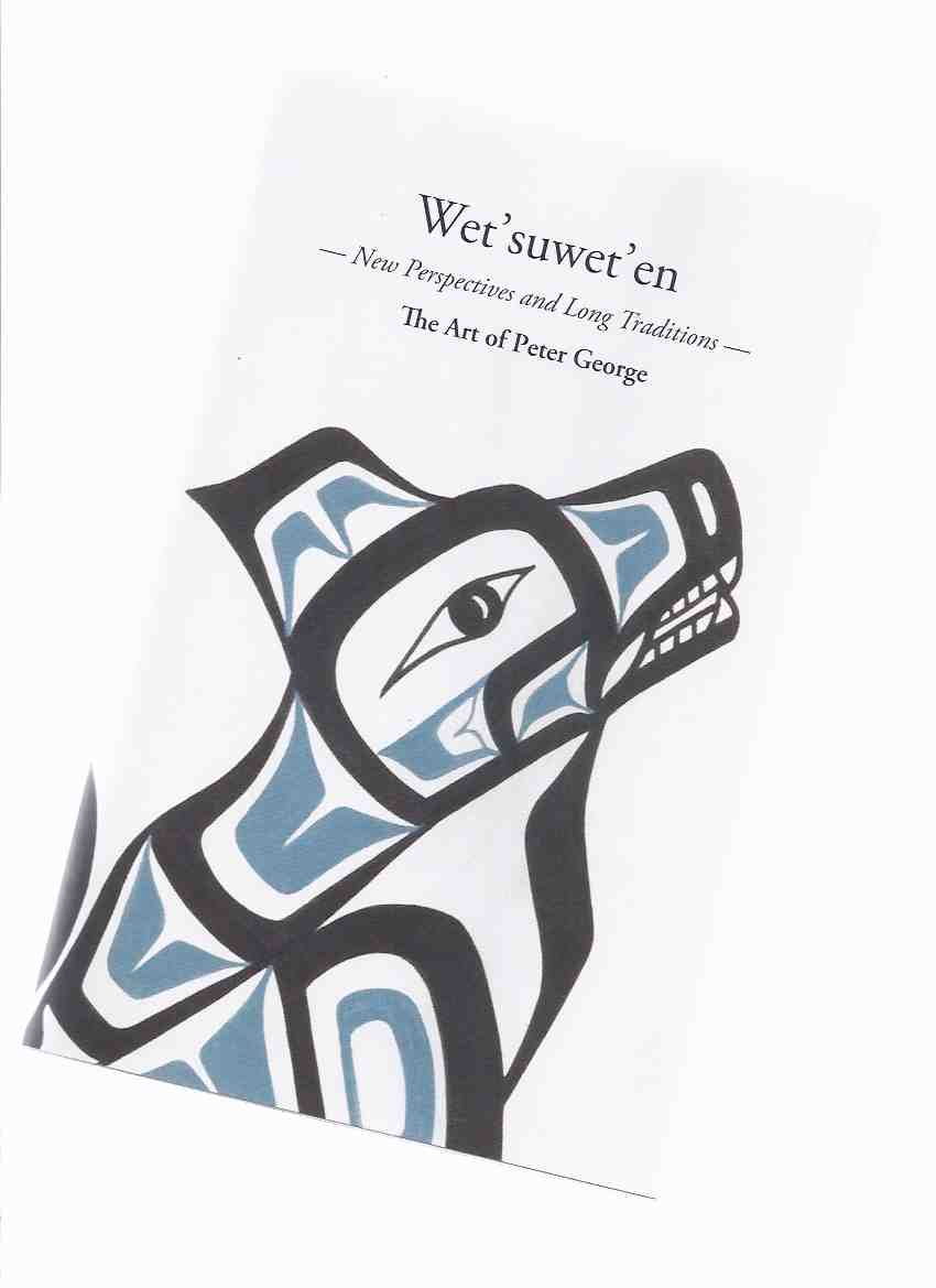 Image for Wet'suwet'en:  New Perspectives and Long Traditions:  The Art of Peter George  / Two Rivers Gallery, Prince George, British Columbia  ( Catalogue / Catalog )