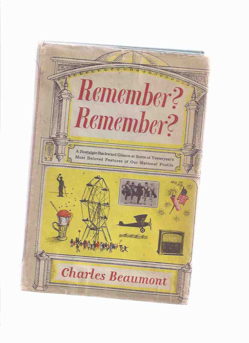 Image for Remember? Remember?: A Nostalgic Backward Glance at Some of Yesteryears Most Beloved Features of Our National Profile