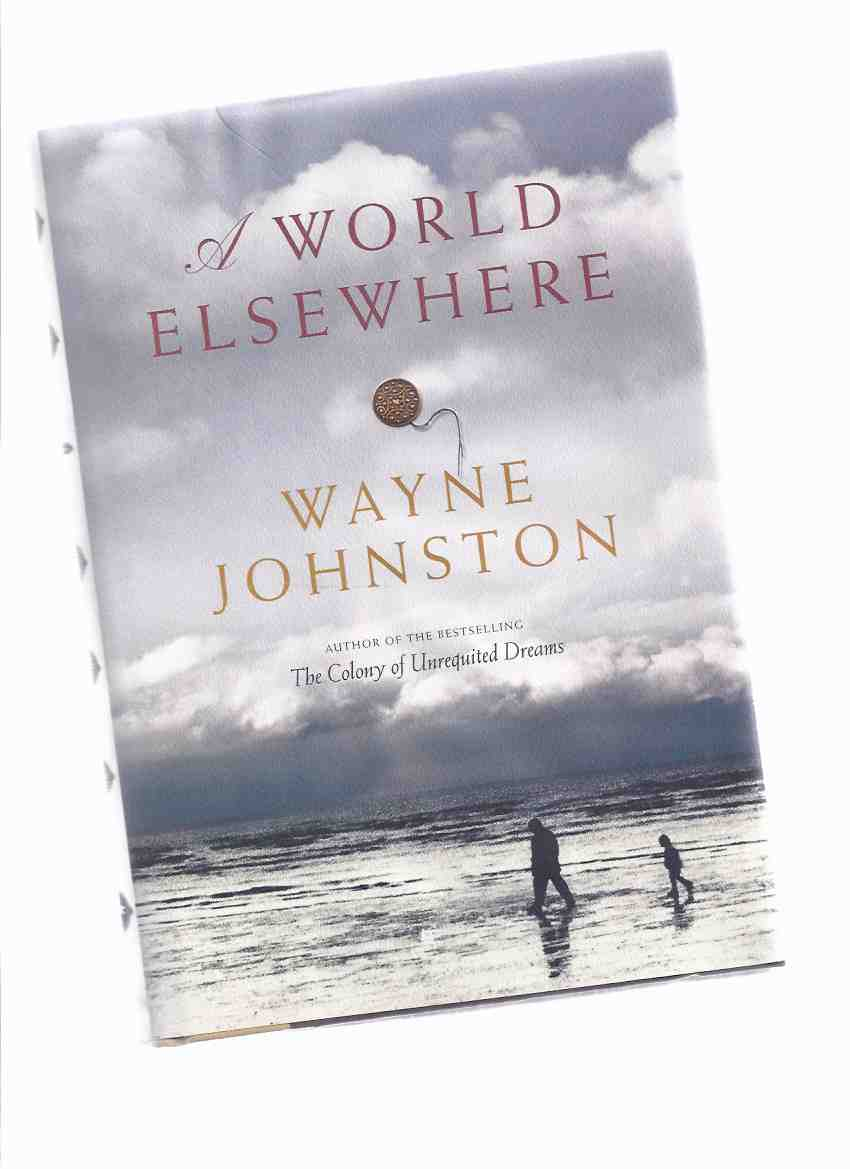 Image for A World Elsewhere -by Wayne Johnston -a Signed Copy