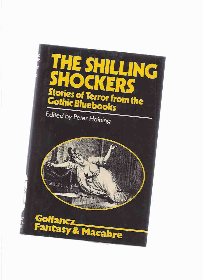 Image for The Shilling Shockers: Stories of Terror from the Gothic Bluebooks with Original Illustrations ( Vindictive Monk, or the Fatal Ring; Mysterious Novice, or Convent of the Grey Penitents; Captive of Banditti; Spectre Mother, or The Haunted Tower; etc)