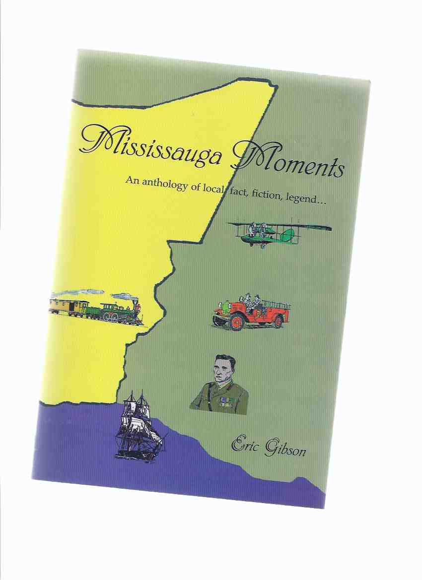 Image for Mississauga Moments: An Anthology of Local Fact, Fiction, Legend -a Signed Copy ( Ontario Local History )