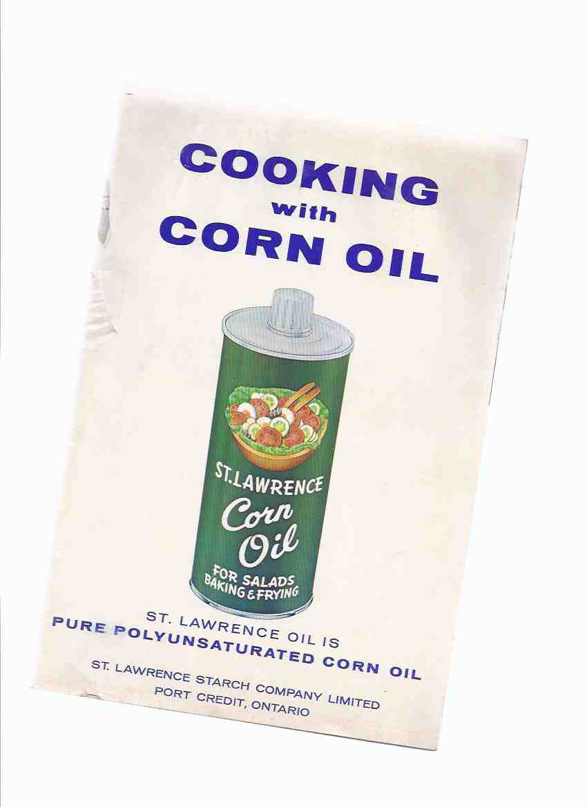 Image for Cooking with Corn Oil:  St Lawrence Corn Oil / St Lawrence Starch Company ( Cookbook / Cook Book / Recipes )