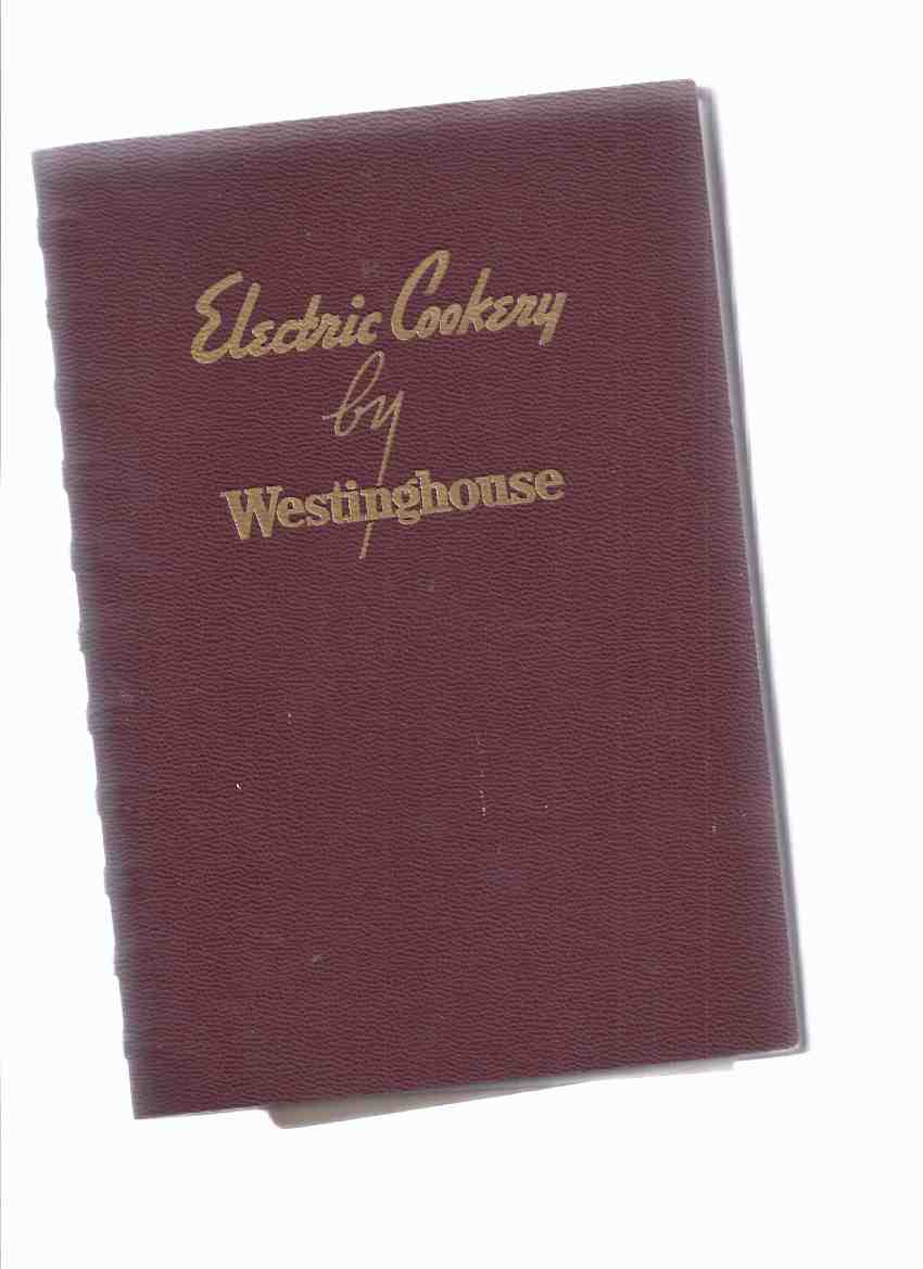 Image for Electric Cookery By Westinghouse Delicious Foods and How to Cook Them with Your Westinghouse Electric Range / Canadian Westinghouse Company, Hamilton, Ontario ( Cook Book / Cookbook / Recipes )