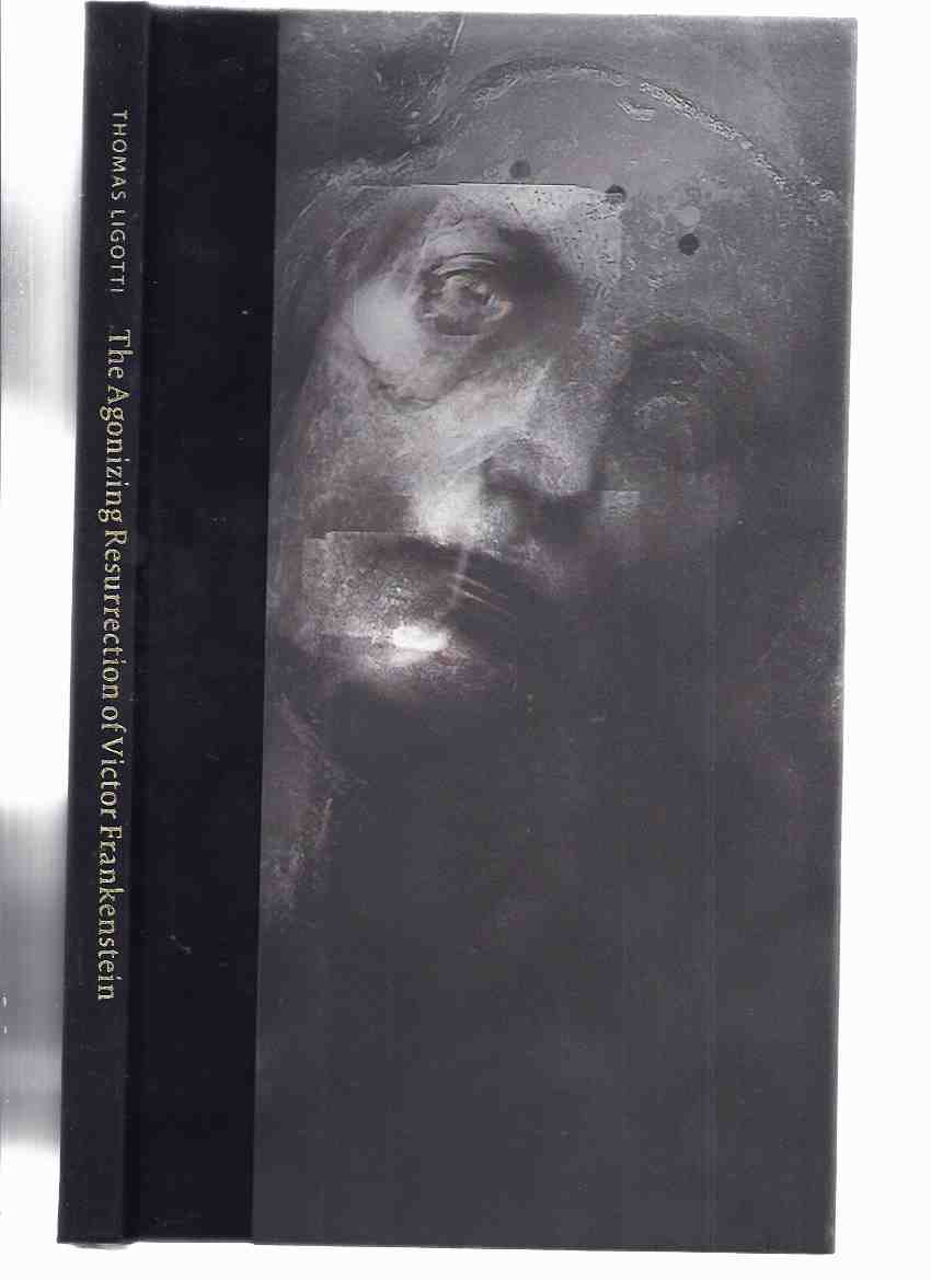 Image for The Agonizing Resurrection of Victor Frankenstein & Other Gothic Tales ---by Thomas Ligotti ----a Signed Copy ( #74 of the Numbered Limited Edition (includes The Works and Death of H P Lovecraft )