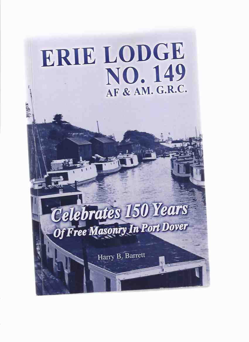 Image for Erie Lodge No. 149, A.F. & A.M., G.R.C. : celebrating 150 years of Free Masonry in Port Dover  -a Signed Copy ( Freemasons / Freemasonry / Masons / Masonic History - Ontario )( One Hundred Fifty )
