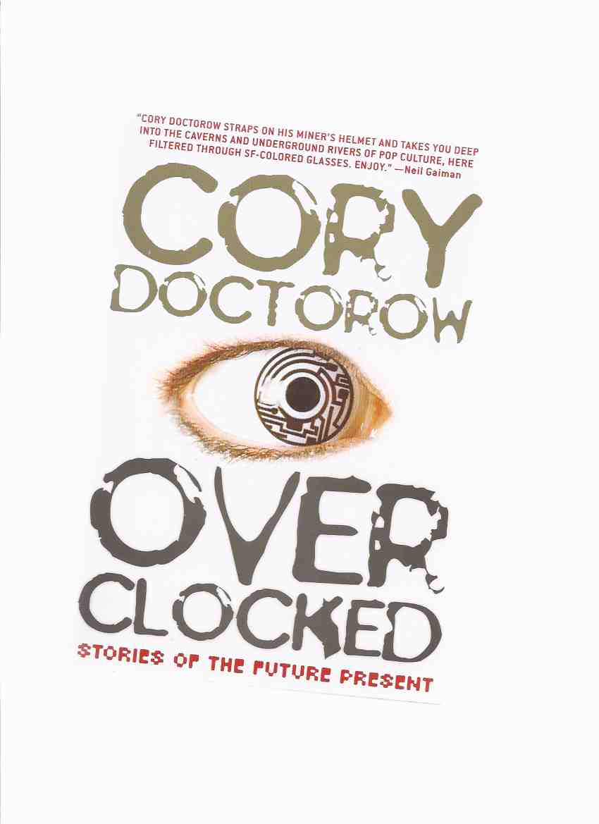 Image for Overclocked:  Stories of the Future Present -by Cory Doctorow -a Signed Copy (includes:  Printcrime; When Sysadmins Ruled the Earth; Anda's Game; I, Robot; I, Row-Boat; After the Siege )( Over Clocked )