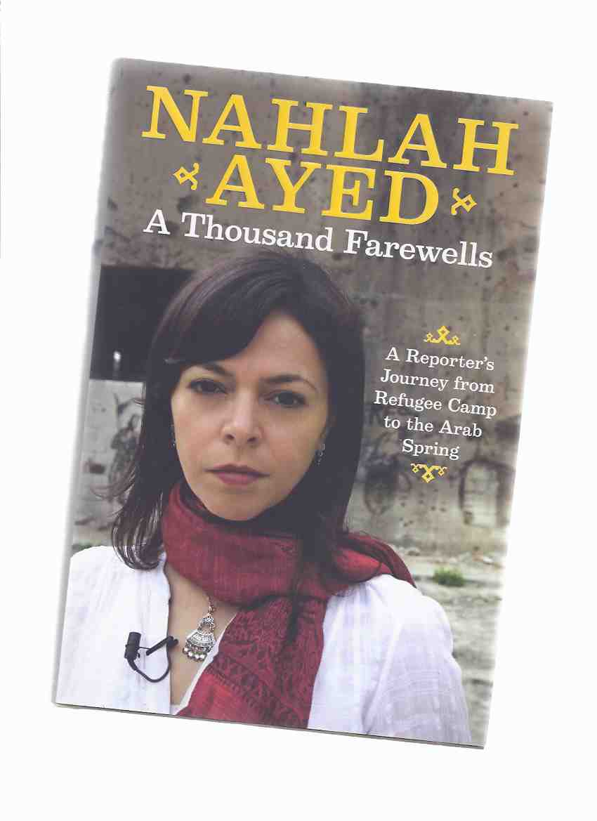 Image for A Thousand Farewells:  A Reporter's Journey from Refugee Camp to the Arab Spring -by Nahlah Ayed  ( CBC related)