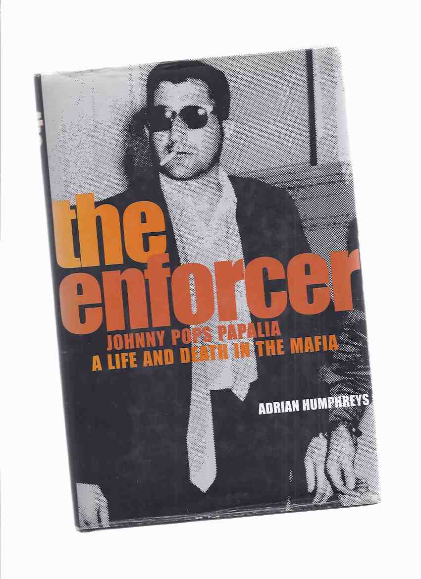 Image for The Enforcer:  Johnny Pops Papalia:  A Life and Death in the Mafia ( Hamilton, Ontario / Mafia / Organized - True Crime  )