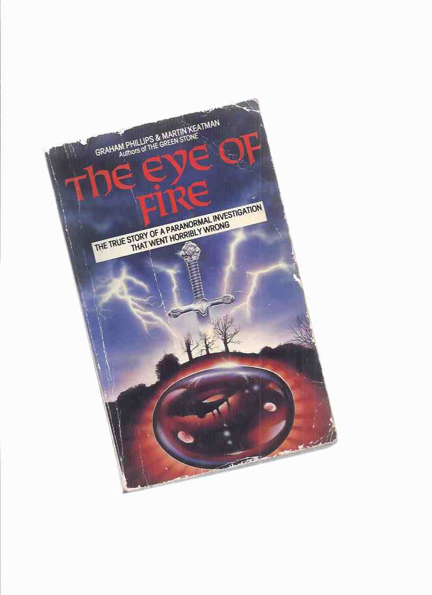 Image for The Eye of Fire ---The true Story of a Paranormal Investigation that Went horribly Wrong ---by Graham Phillips (signed) and Martin Keatman