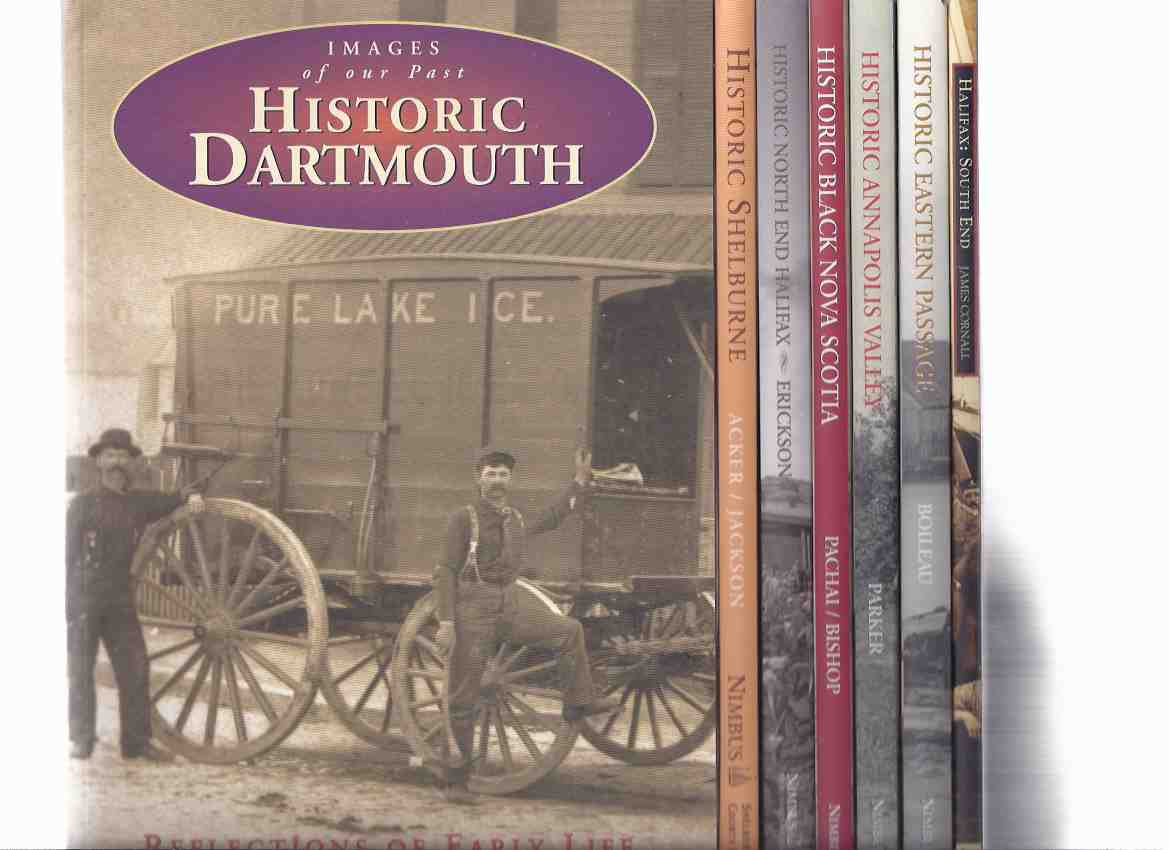 Image for Historic Dartmouth Reflections of Early Life / Shelbourne 1870 - 1950 / North End Halifax / Black Nova Scotia / Annapolis Valley: Rural Life Remembered / Eastern Passage / Halifax South End - Images of Our Past Series -7 VOLUMES ( Nova Scotia History )