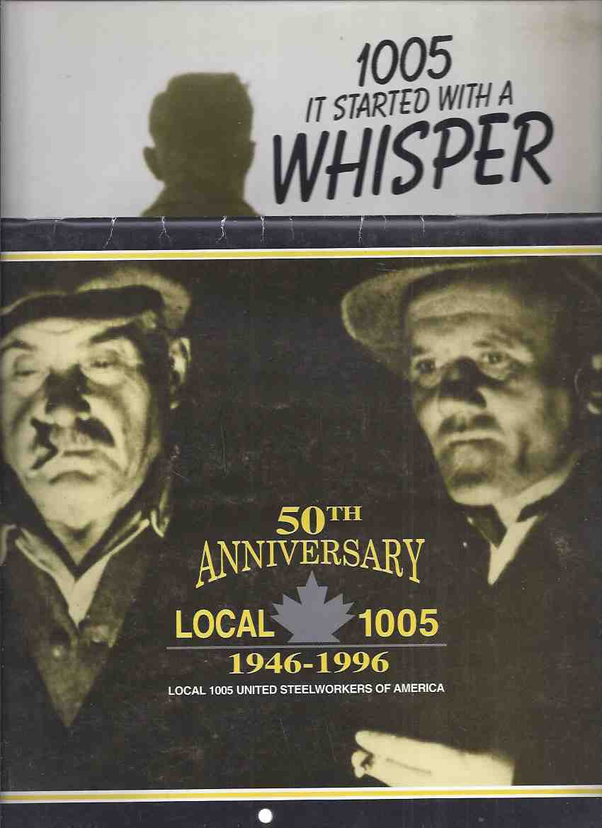 Image for 50th Anniversary Local 1005, 1946 - 1996 - Local 1005 United Steelworkers of America  Calendar ---with It Started With a Whisper, 1005:  A History of the 1946 Strike ( Stelco Steel, Hamilton, Ontario Canada )