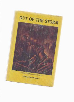 Image for Out of the Storm: Uncollected Fantasies by William Hope Hodgson ---a Signed Copy ( Includes a bio By Moskowitz; Tropical Horror; Out of Storm; Finding of Graiken; Eloi Eloi Lama Sabachthani; Terror of water Tank; Albatross; Haunting of the Lady Shannon )