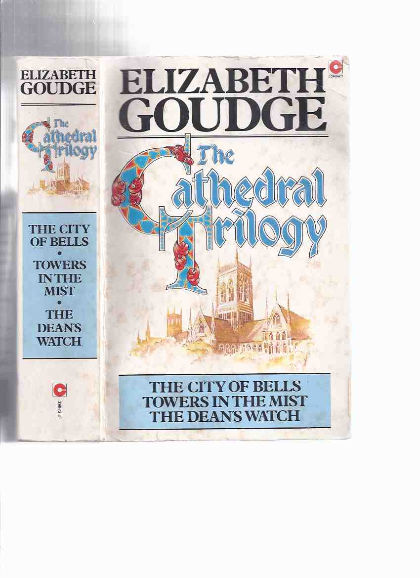 Image for The Cathedral Trilogy, comprising ---The City of Bells ---with Towers in the Mist ---with The Dean's Watch ---an Omnibus Volume with Books 1, 2 and 3 -by Elizabeth Goudge