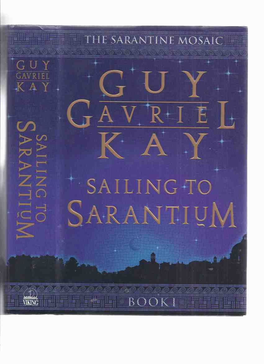 Image for Sailing to Sarantium -Book 1 of the Sarantine Mosaic -by Guy Gavriel Kay -a Signed Copy  ( Volume One )