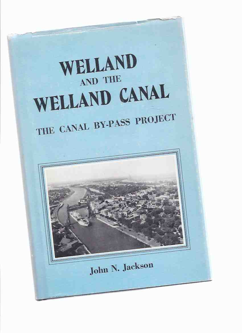 Image for Welland and the Welland Canal:  The Welland Canal By-Pass Project -by John N Jackson, a Signed Copy / Mika Publishing ( Ontario Local History )