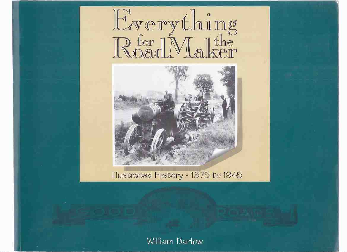 Image for Everything for the Roadmaker:  Illustrated History, 1875 - 1945 -by William Barlow (signed) and Rhea Hamilton Seeger ( Road Maker )( Road Design and Construction )( Dominion Road Machinery Company )( Canada / Canadian )