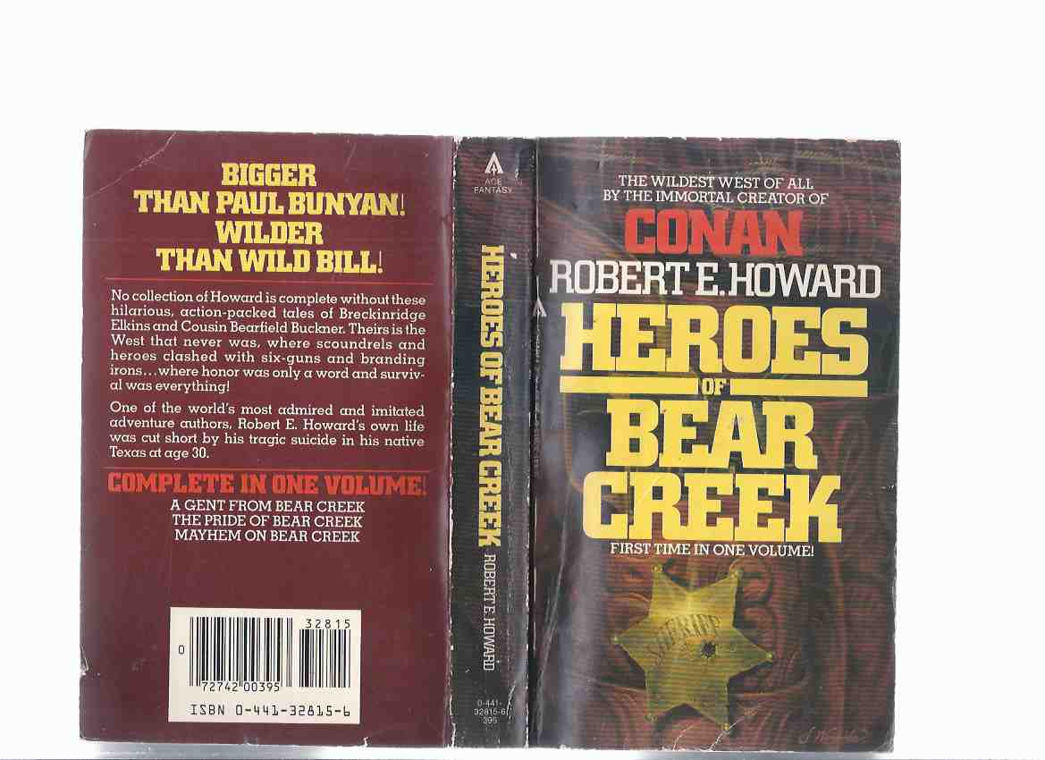Image for Heroes of Bear Creek: The Wildest West of All By the Immortal Creator of Conan - Robert E Howard ( Comprising A Gent from Bear Creek, the Pride of Bear Creek, Mayhem on Bear Creek)( Breckinridge Elkins & Bearfield Buckner )