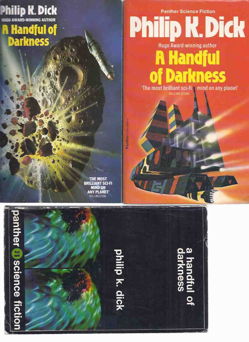 Image for 3 Volumes:  A Handful of Darkness ---by Philip K Dick ( three UK printings )(includes:  Colony; Impostor; Expendable; planet for Transients; Prominent Author; Builder; Impossible Planet; Indefatigable Frog; Turning Wheel; Progeny; Upon dull Earth; etc)