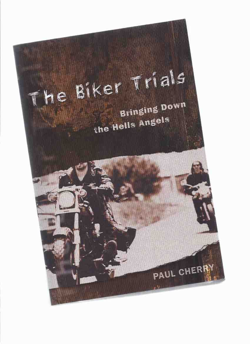 Image for The Biker Trials:  Bringing Down the Hells Angels -by Paul Cherry ( Montreal / Quebec organized Crime / Motorcycle Gangs )( Hell's Angels / Nomad chapter )