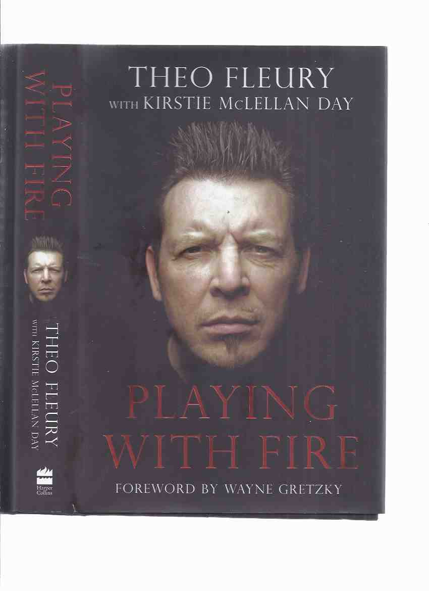 Image for Playing with Fire:  The Highest Highs and Lowest Lows with Theo Fleury -a Signed Copy ( Theoren ) ( NHL / National Hockey League related)