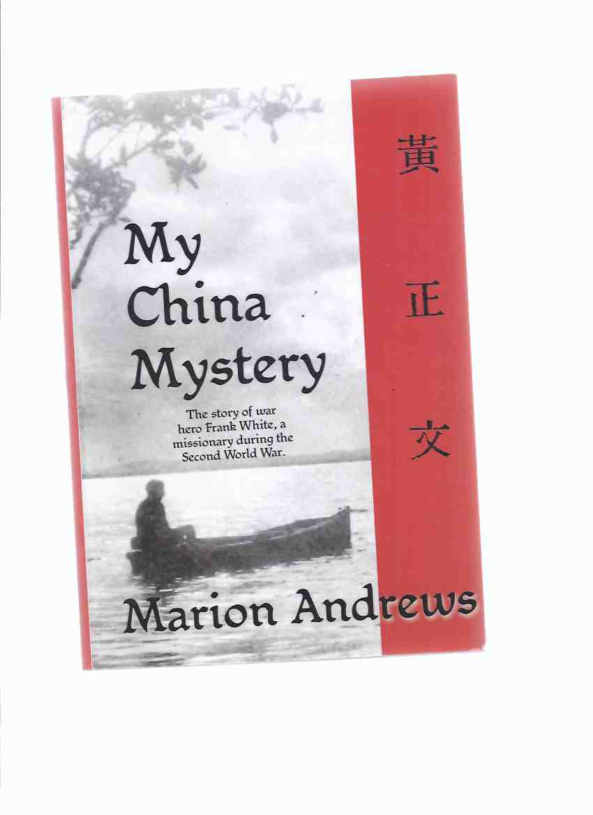 Image for MY CHINA MYSTERY:  The Story of War Hero Frank White, a Missionary During the Second World War -by Marion Andrews ( WWII / World War II )