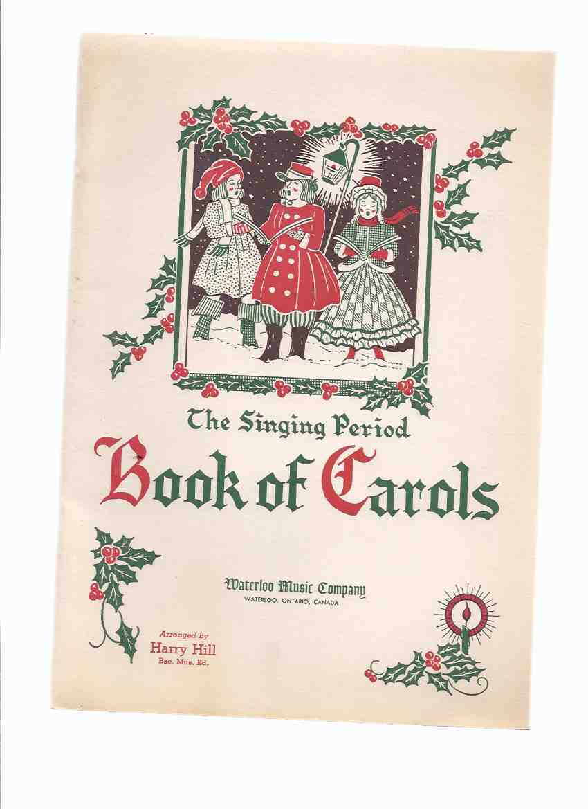 Image for The Singing Period:  Book of Carols for School, Home and Church - Children's Voices (Unison) - The Home Circle ( Unison or Part ) - Church Choirs (for Part Singing )/ Waterloo Music Company, Waterloo, Ontario ( Christmas Songs and Hymns )