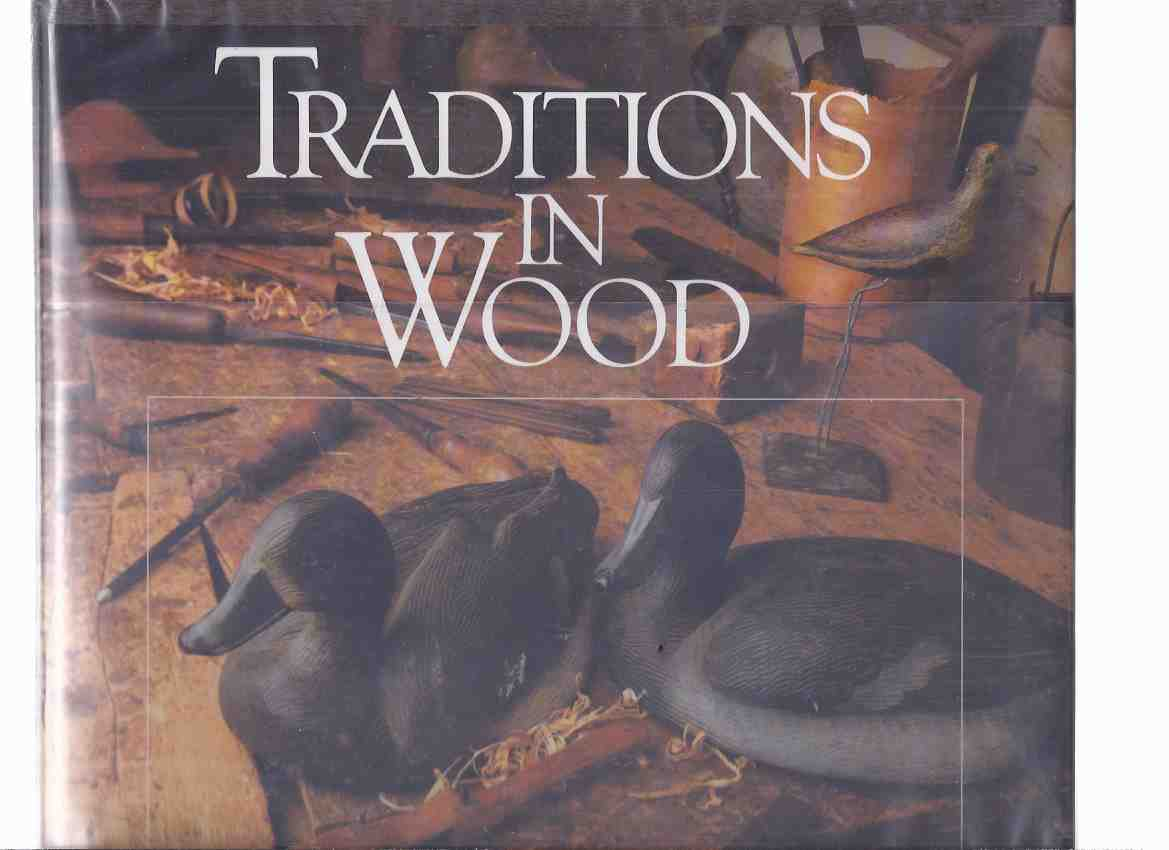 Image for Traditions in Wood:  A History of Wildfowl Decoys in Canada ( Ducks / Geese / Wild Fowl / Waterfowl / Nova Scotia; New Brunswick; Great Lakes; Toronto; Ontario; Prince Edward Island; Prairies; British Columbia )