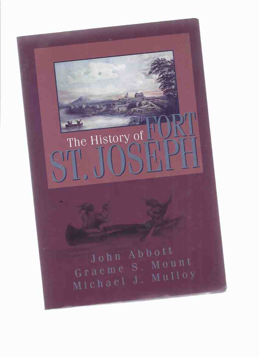 Image for The History of Fort St Joseph -a Signed Copy ( Ft St Joseph Island, Lake Huron / Sault Ste Marie Area / Ontario / War of 1812 History )
