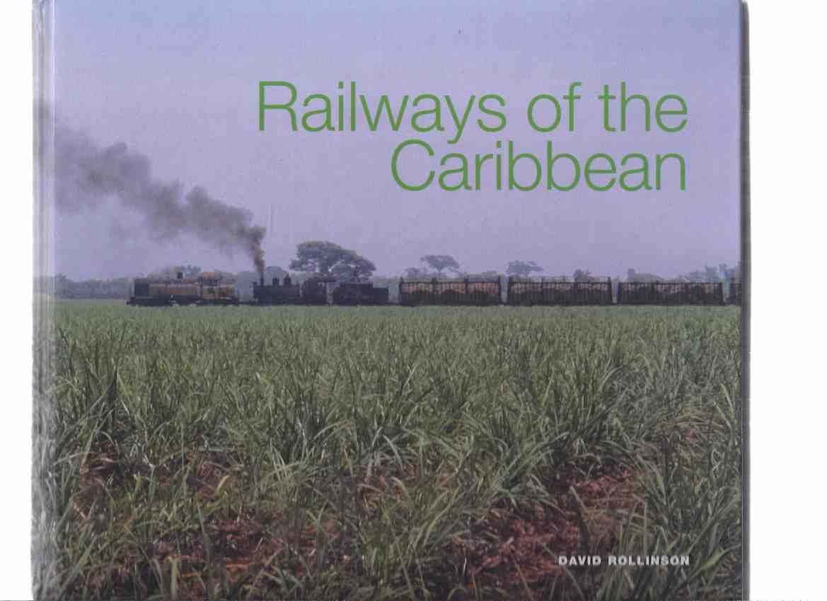 Image for Railways of the Caribbean -by David Rollinson -a Signed Copy ( Bermuda; The Bahamas; Cuba; Jamaica; Hispaniola, Haiti / Dominican Republic; Puerto Rico; St Croix; St Kitts; Antigua; Guadeloupe; Barbados; Trinidad; Aruba; Curacao; Guyana; Belize )