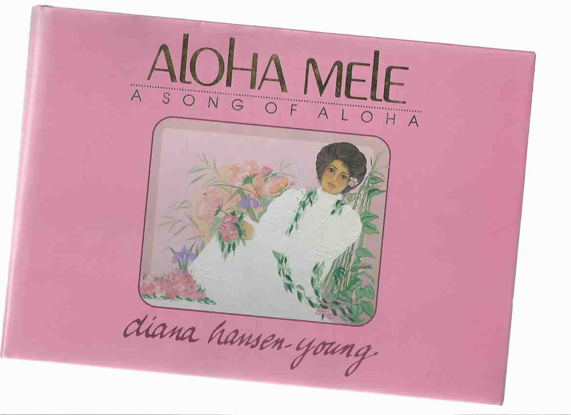 Image for ALOHA MELE:  A Song of Aloha -a Collector's Book of Hawaiian Art and Poetry in English and Hawaiian -by Diana Hansen-Young ( Hawaii )