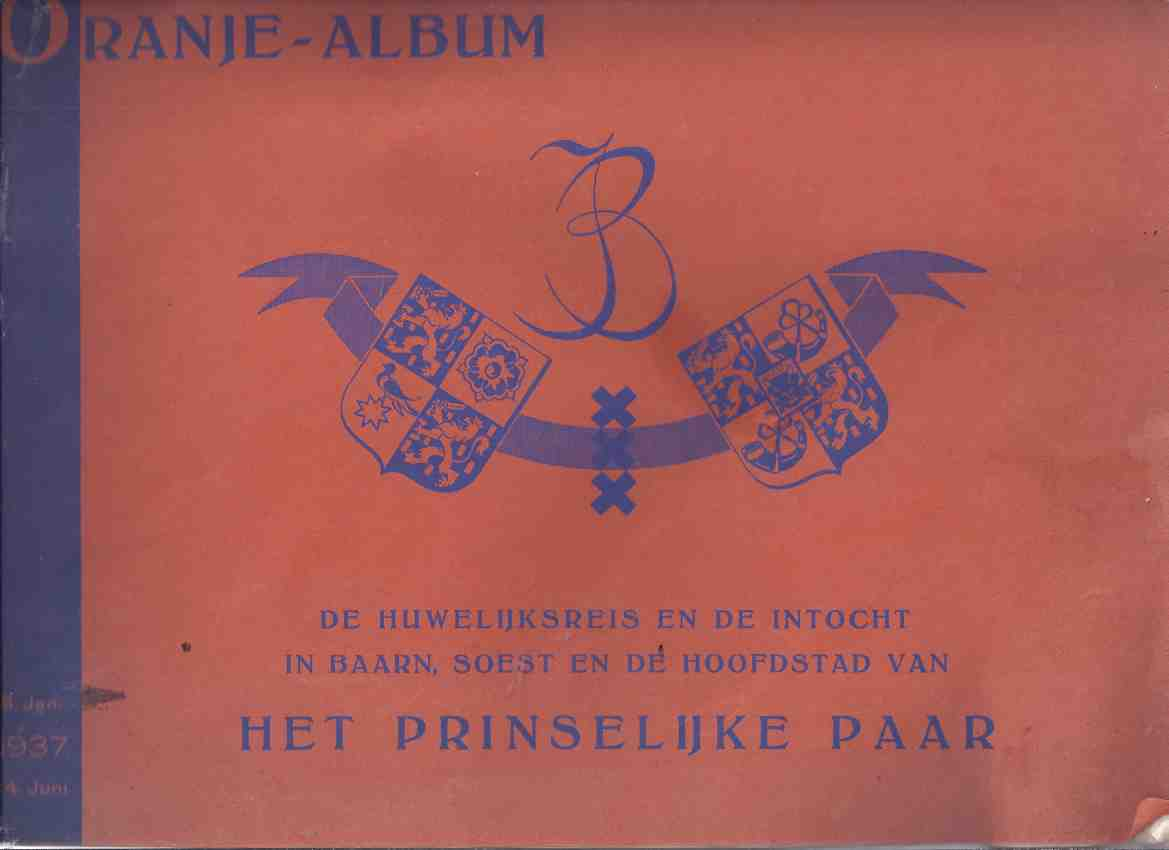 Image for ORANJE - ALBUM De Huwelijksreis ed de Intocht in Baarn, Soest en de Hoofdstad van het Prinselijke Paar 8 Januari 1937 - 14 Juni  ( Herinnerings Album Prinses Juliana En Prins Bernhard )( Honeymoon Album for the Royal Couple )( Dutch Language )