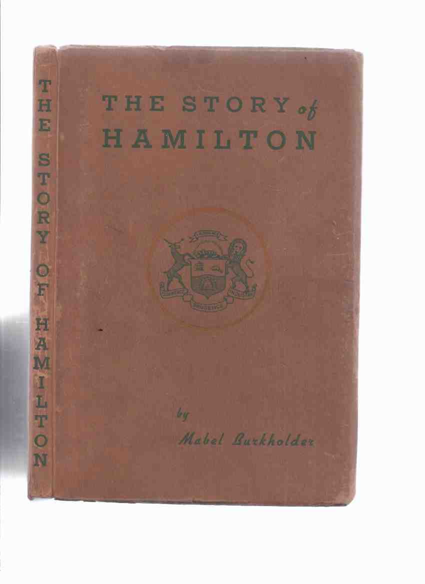 Image for The Story of Hamilton ---by Mabel Burkholder  ( Ontario Local History )
