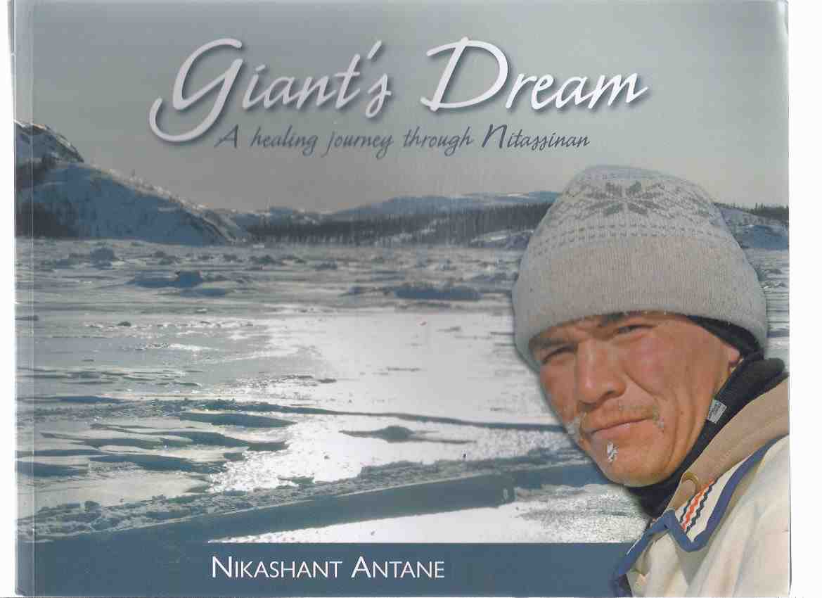 Image for Giant's Dream:  A Healing Journey Through Nitassinan -by Nikashant Antane -a Signed Copy ( Innu / Snowshoeing Through Newfoundland and Labrador )