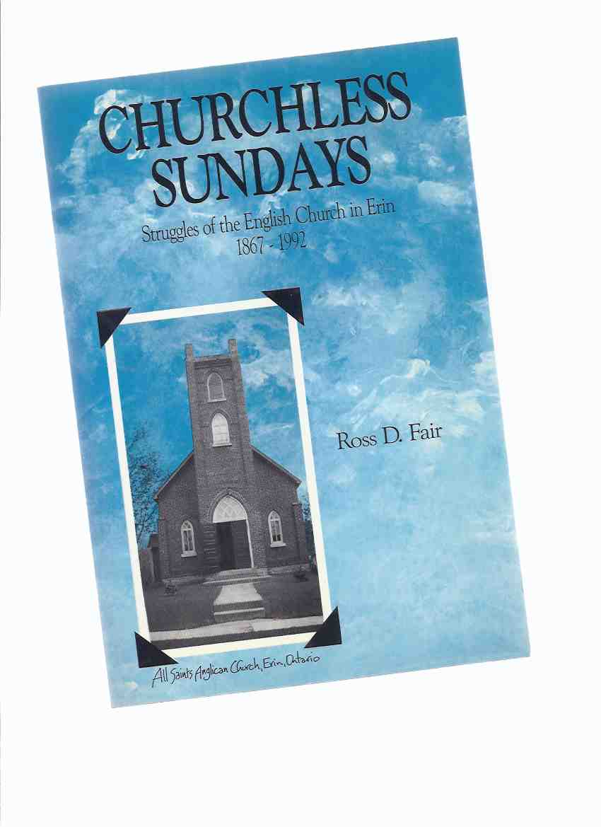 Image for Churchless Sundays:  Struggles of the English Church in Erin 1867 - 1992 ( Erin, Ontario )( All Saints Anglican Church History )