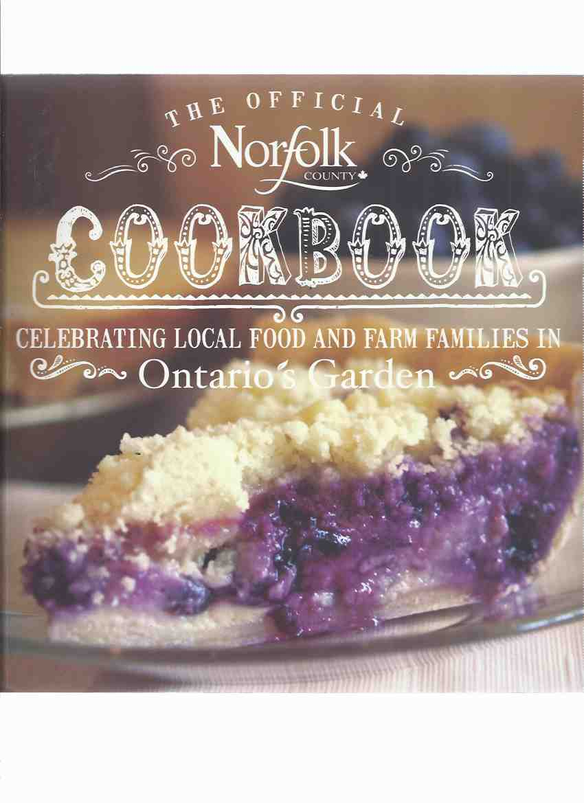 Image for The Official Norfolk County Cookbook: Celebrating Local Food and Farm Families in Ontario's Garden ( Cook Book / Recipes )(inc:  Breakfast; Sides; Soups; Entrees; Bread; Tasty and Sweet; Preserves; Snacks; Wineries and Craft Brewing; Restaurants; etc)