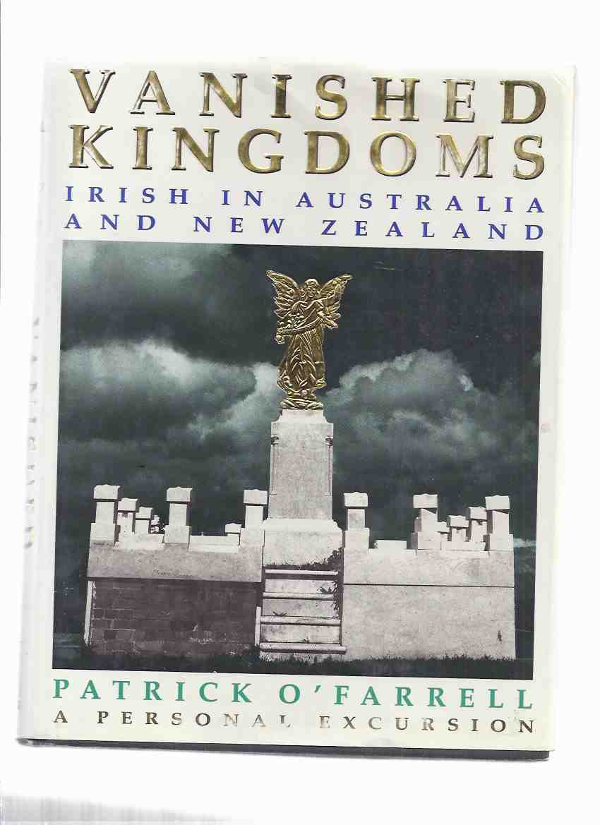 Image for Vanished Kingdoms:  Irish in Australia and New Zealand -by Patrick O'Farrell, a Personal Excursion ( Ireland / Australian )