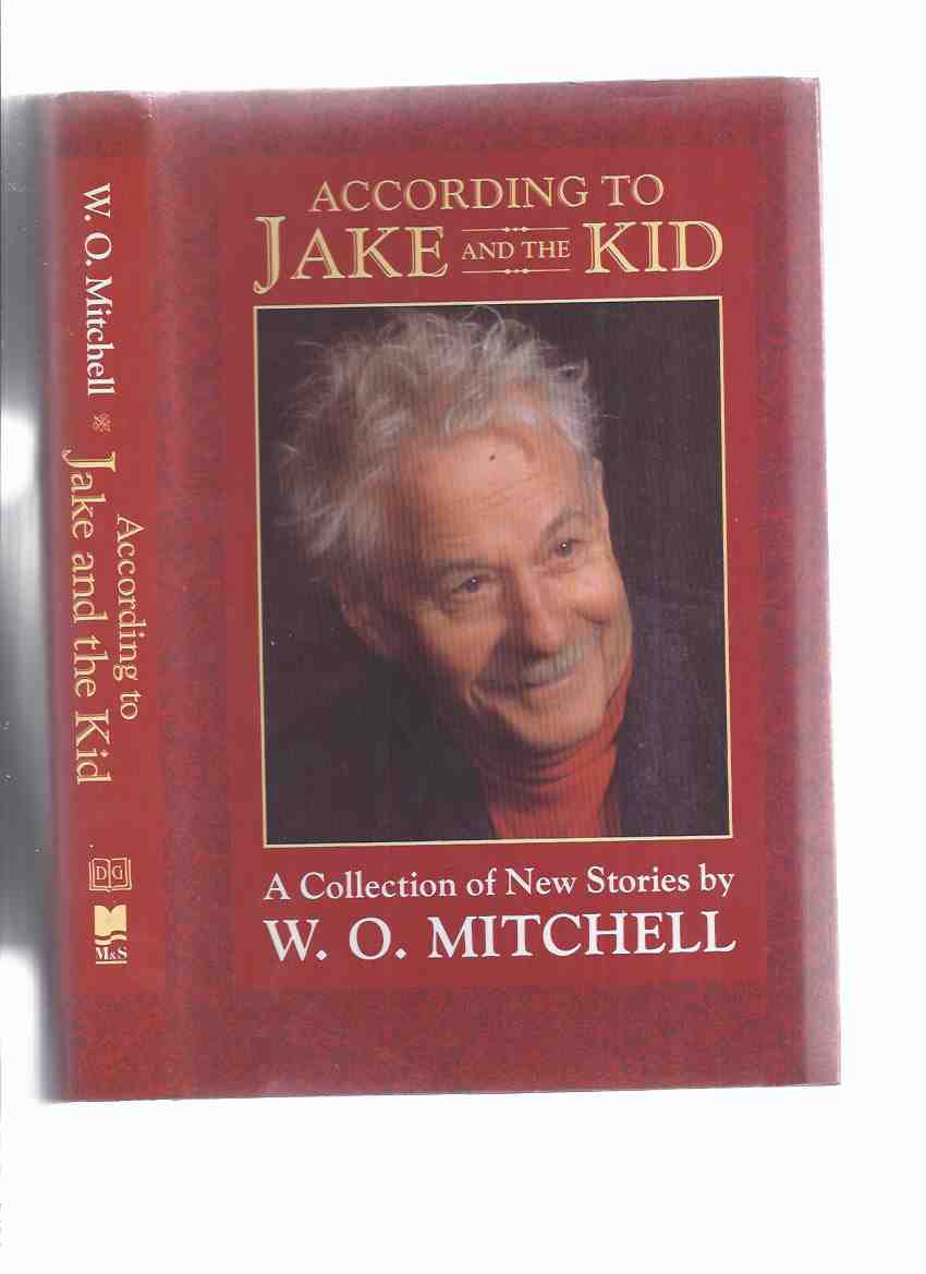 Image for According to Jake and the Kid:  A Collection of New Stories -by W O Mitchell,  (signed by Mitchell )