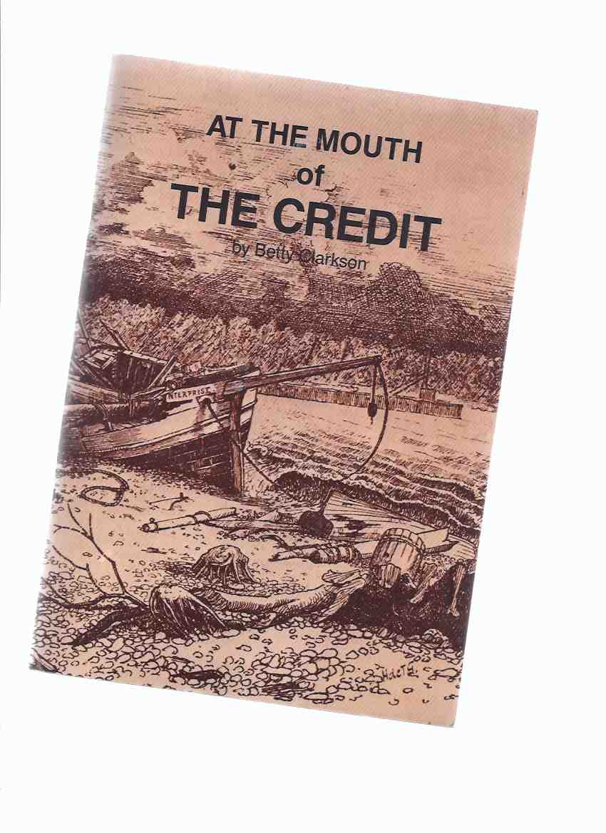 Image for At the Mouth of the Credit -by Betty Clarkson / Boston Mills Press ( Mississauga South Historical Society )( Ontario Local History )