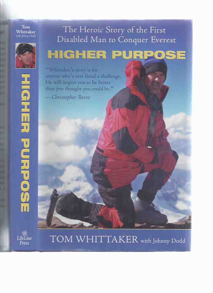 Image for HIGHER PURPOSE:  The Heroic Story of the First Disabled Man to Conquer Everest -by Tom Whittaker -a Signed Copy ( Mt. / Mount Everest / Mountain Climbing )