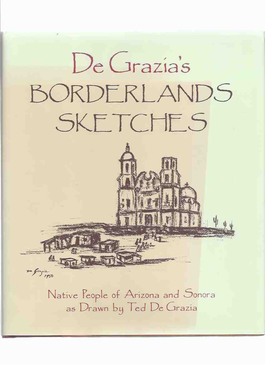 Image for De Grazia's Borderlands Sketches: Native people of Arizona and Sonora as drawn by Ted De Grazia -Signed By Marion De Grazia and Elizabeth Shaw