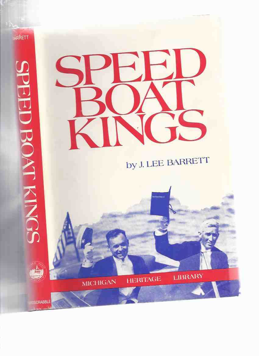 Image for Speed Boat Kings: 25 Years of International Speedboating  -by J Lee Barrett / Michigan Heritage Library Series ( Twenty-Five ) ( Speedboat )