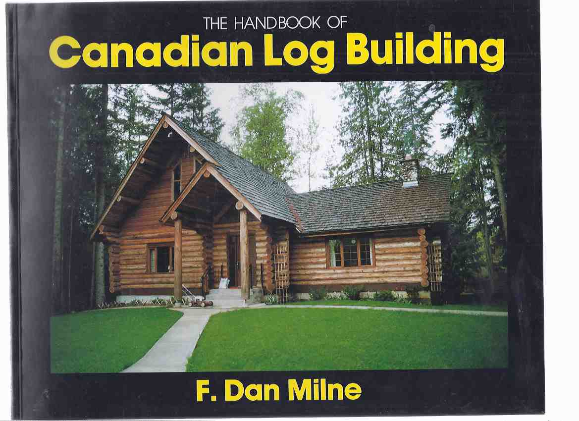 Image for The Handbook of Canadian Log Building -by F Dan Milne ( Log Cabins / Homes )