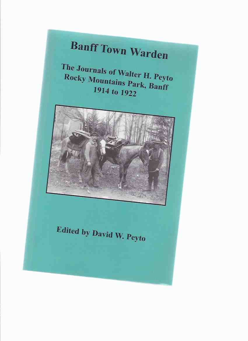 Image for BANFF TOWN WARDEN:  The Journals of Walter H Peyto Rocky Mountains Park, Banff 1914 to 1922 ( Alberta Local History / Park Ranger )