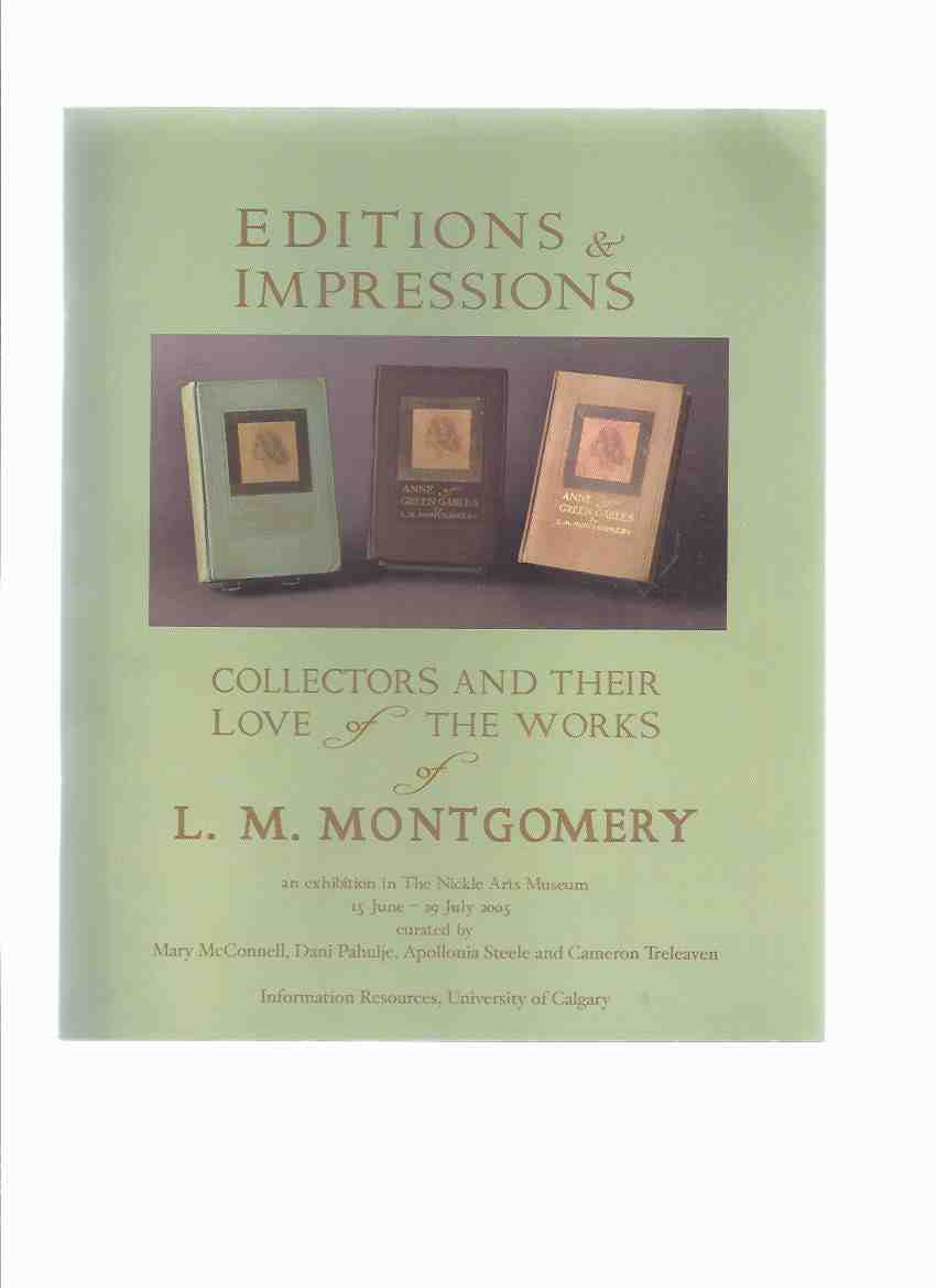 Image for Editions & Impressions: Collectors and Their Love of the Works of L. M. Montgomery: An Exhibition in the Nickle Arts Museum, 15 June - 29 July 2005 ( Lucy Maud / Bibliography / Includes Photos of Books and the Dustjackets )( Anne of Green Gables related)