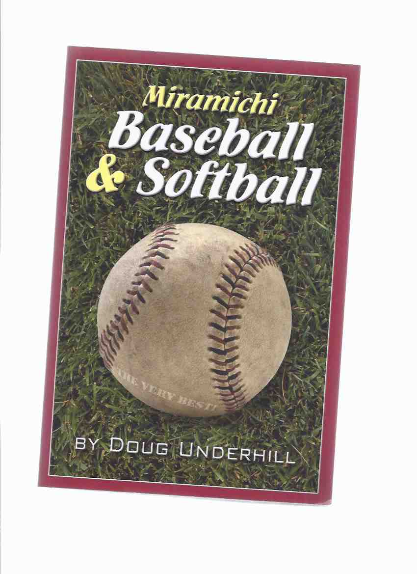 Image for Miramichi Baseball and Softball -by Doug Underhill -a Signed Copy ( New Brunswick / NB / N.B. Sports History / Local History )