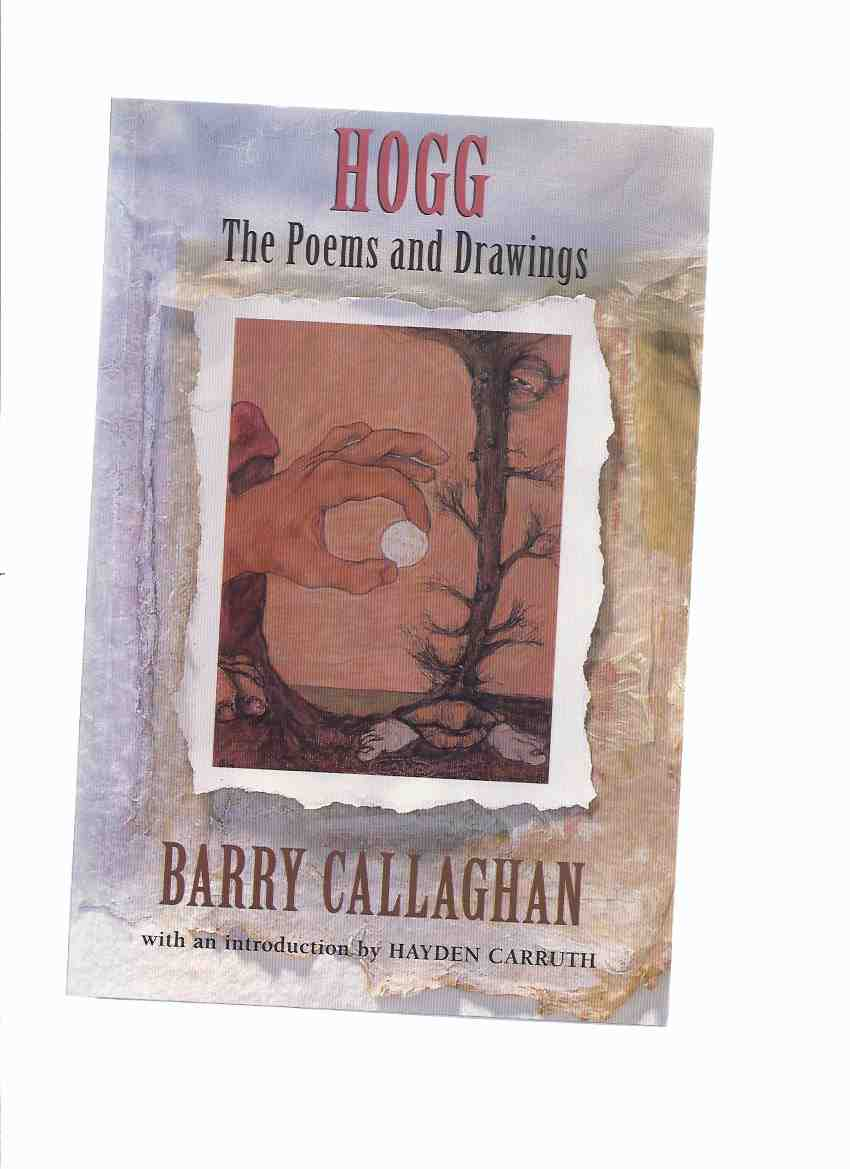 Image for HOGG:  The Poems and Drawings -by Barry Callaghan -a Signed Copy ( Revised Edition of The Hogg Poems and Drawings /and/ Stone Blind Love )