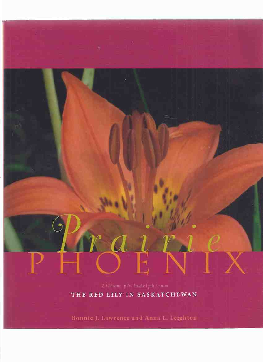 Image for Prairie Phoenix:  The Red Lily in Saskatchewan / Nature Saskatchewan, Special Publication No. 25 ( Lilium Philadelphicum ) ( Natural History / Flora )